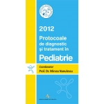 PROTOCOALE DE DIAGNOSTIC SI TRATAMENT IN PEDIATRIE - 2012